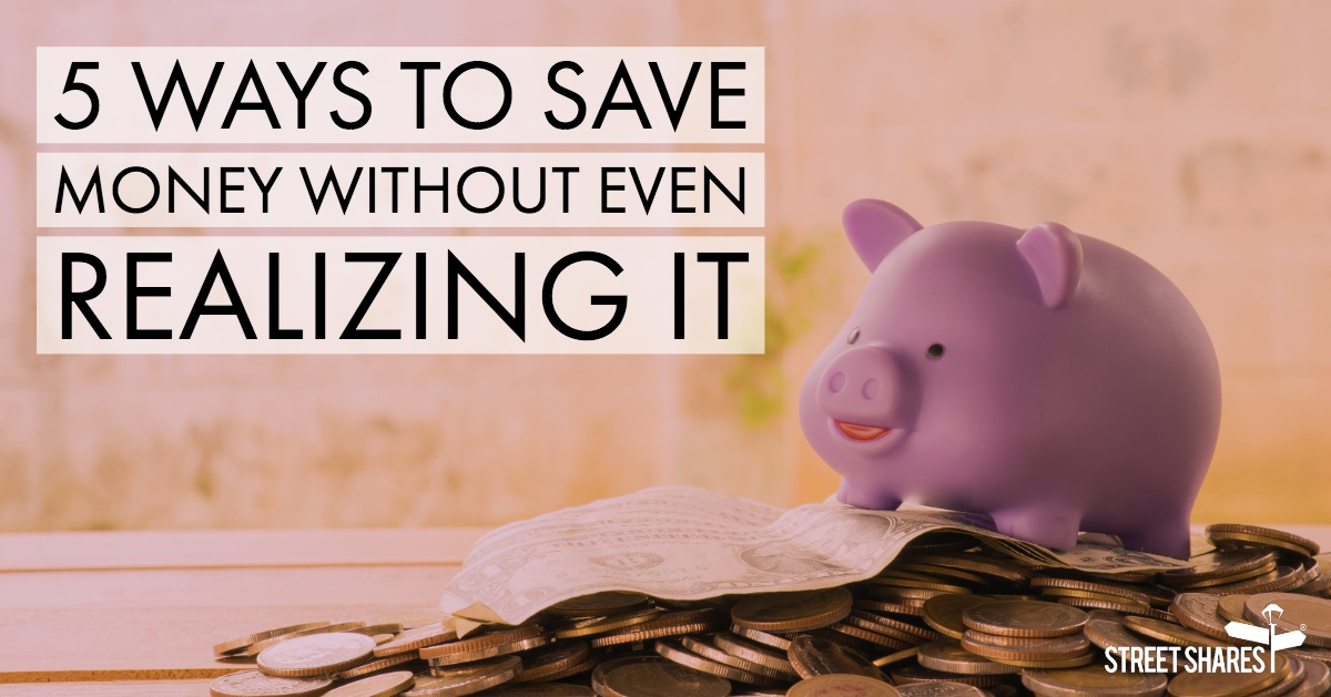 5 Ways to Save Money Without Even Realizing It