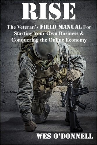 Rise: The Veteran's Field Manual for Starting Your Own Business & Conquering the Online Economy