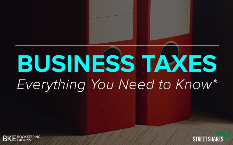 Business Taxes, Everything You Need to Know