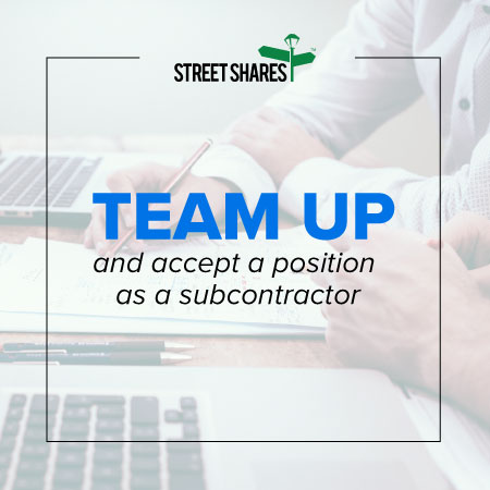 Team up with a prime contractor and accept a position as a subcontractor