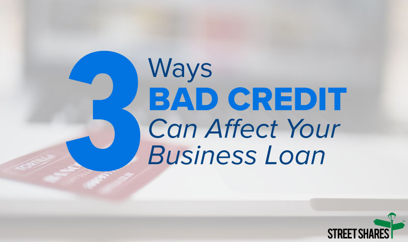 3 Ways Bad Credit Can Affect your Business Loan