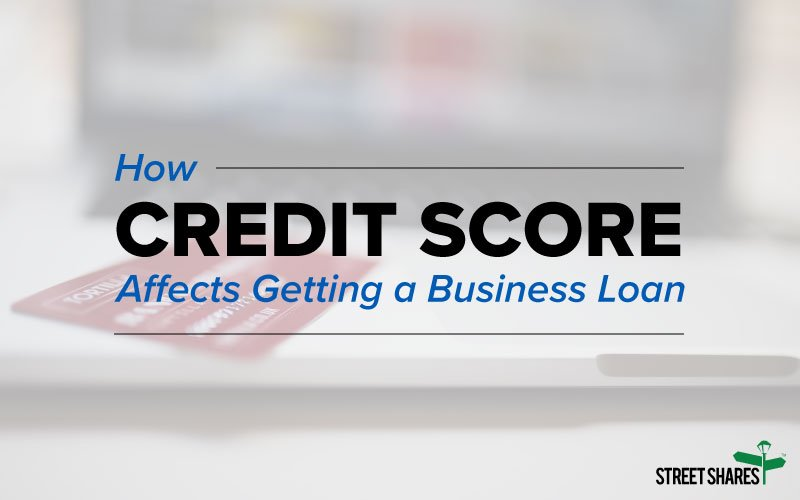 How Credit Score Affects Getting a Business Loan