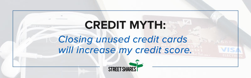 Credit Myth: Closing unused credit cards will increase my credit score.