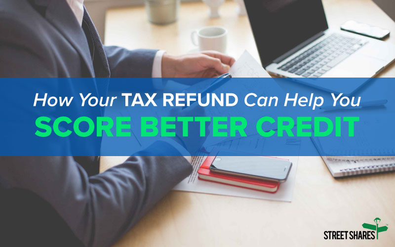 How Your Tax Refund Can Help You Score Better Credit