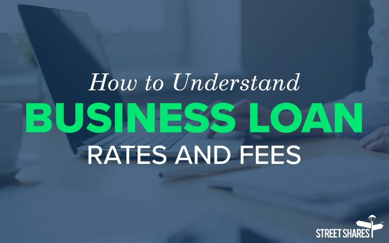 How to Understand Business Loan Rates and Fees