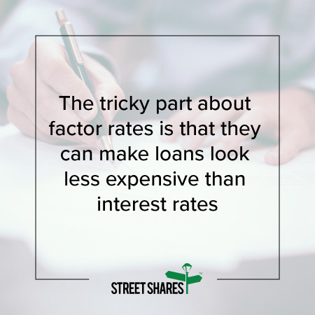 The tricky part about factor rates is that they can make loans look less expensive than interest rates.