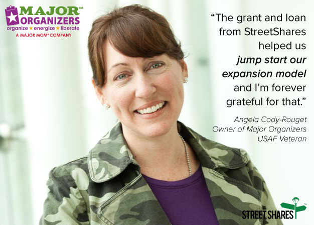 The grant and loan from StreetShares helped us jump start our expansion model, said Angela Cody-Rouget, owner of Major Organizers and USAF Veteran.
