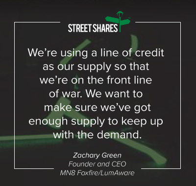 We're using a line of credit as our supply so that we're on the front line of war. We want to make sure we've got enough supply to keep up with the demand.