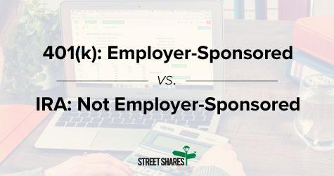 401(k)s are employer-sponsored, IRAs are not employer-sponsored