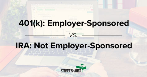 401(k)s are employer-sponsored, IRAs are not employer-sponsored