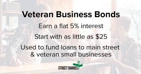 Veteran Business Bonds earn a flat 5% interest, start with $25, used to fund veteran small businesses
