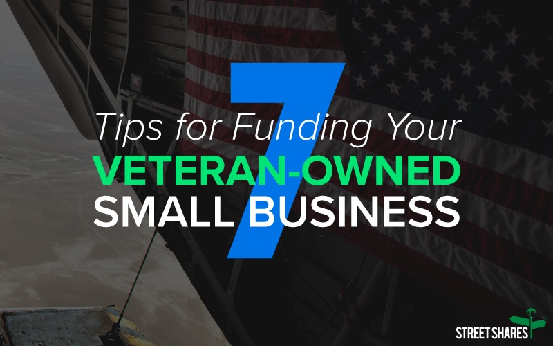 7 Tips for Funding Your Veteran-owned Small Business