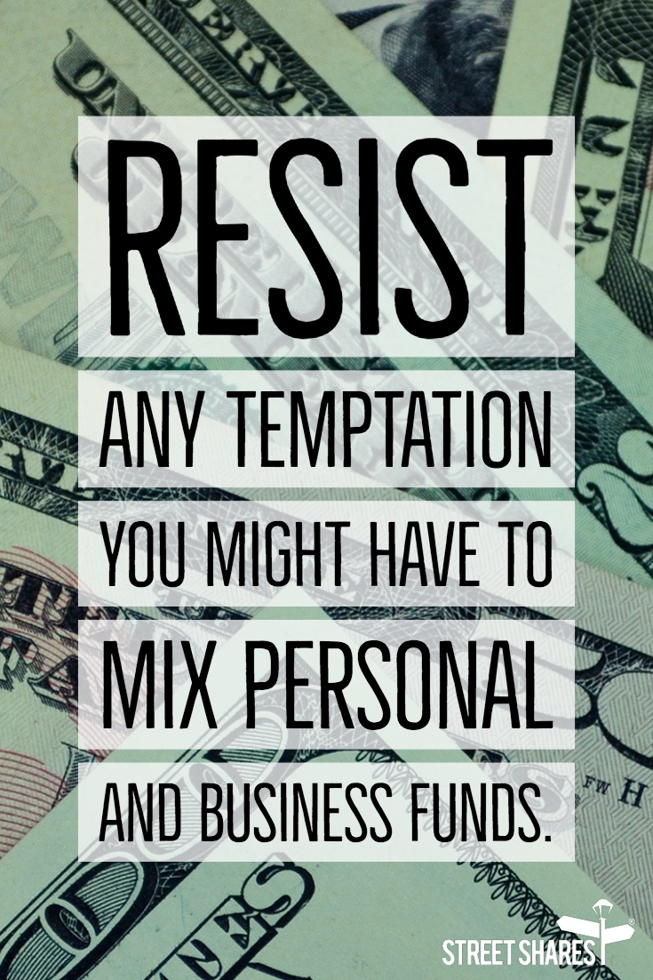 Resist any temptation you might have to mix personal and business funds.