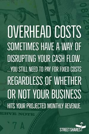 Overhead costs sometimes have a way of disrupting your cash flow.